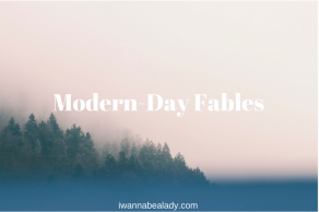 Modern-day fables. iwannabealady.com