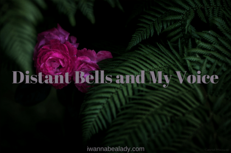 Distant Bells and My Voice iwannabealady.com