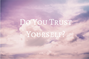 Do you trust yourself iwannabealady.com adulting fear growth