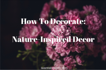 How To Decorate nature-inspired design iwannabealady.com